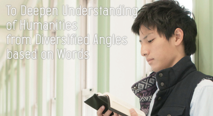 To Deepen Understanding of Humanities from Diversified Angles based on Words